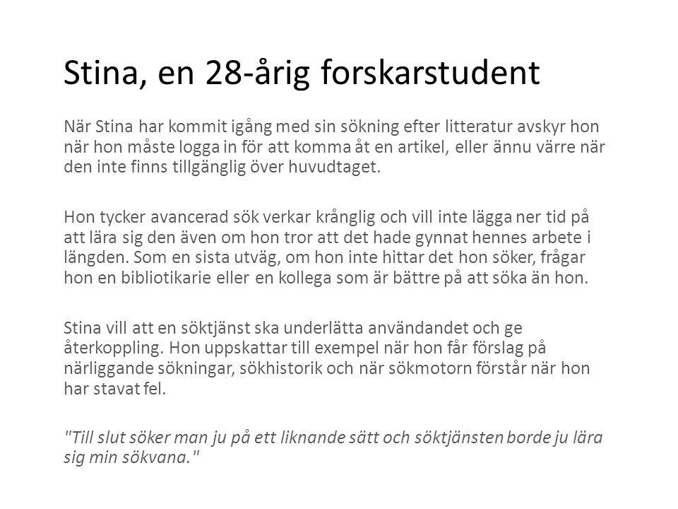 Stina, en 28-årig forskarstudent När Stina har kommit igång med sin sökning efter litteratur avskyr hon när hon måste logga in för att komma åt en artikel, eller ännu värre när den inte finns tillgänglig över huvudtaget.