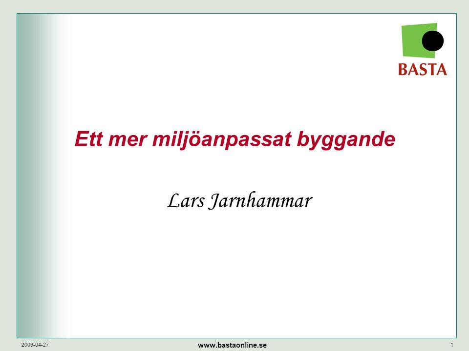www.bastaonline.se 2009-04-271 Ett mer miljöanpassat byggande Lars Jarnhammar