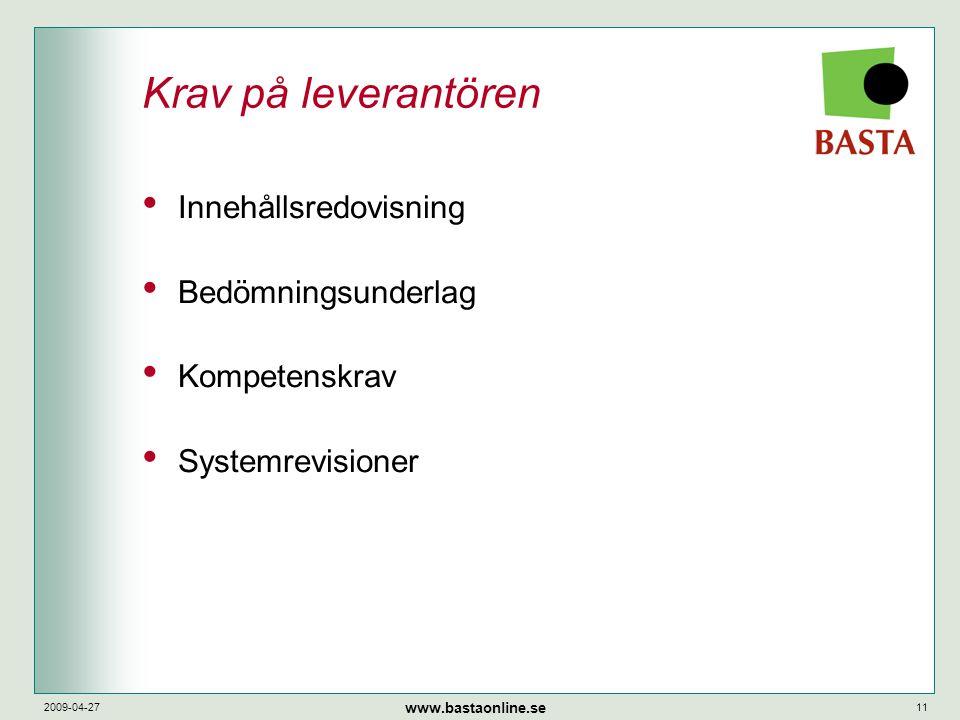 www.bastaonline.se 2009-04-2711 Krav på leverantören • Innehållsredovisning • Bedömningsunderlag • Kompetenskrav • Systemrevisioner