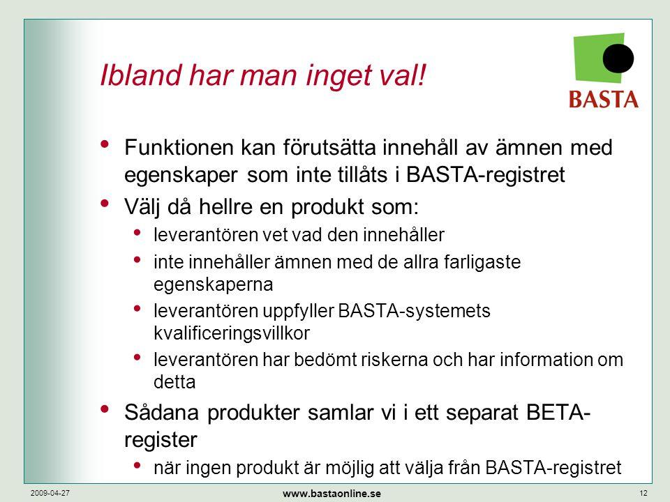 www.bastaonline.se 2009-04-2712 Ibland har man inget val! • Funktionen kan förutsätta innehåll av ämnen med egenskaper som inte tillåts i BASTA-regist