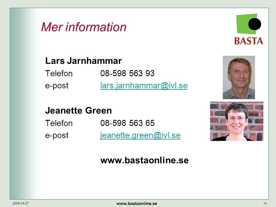 www.bastaonline.se 2009-04-2714 Mer information Lars Jarnhammar Telefon08-598 563 93 e-postlars.jarnhammar@ivl.selars.jarnhammar@ivl.se Jeanette Green