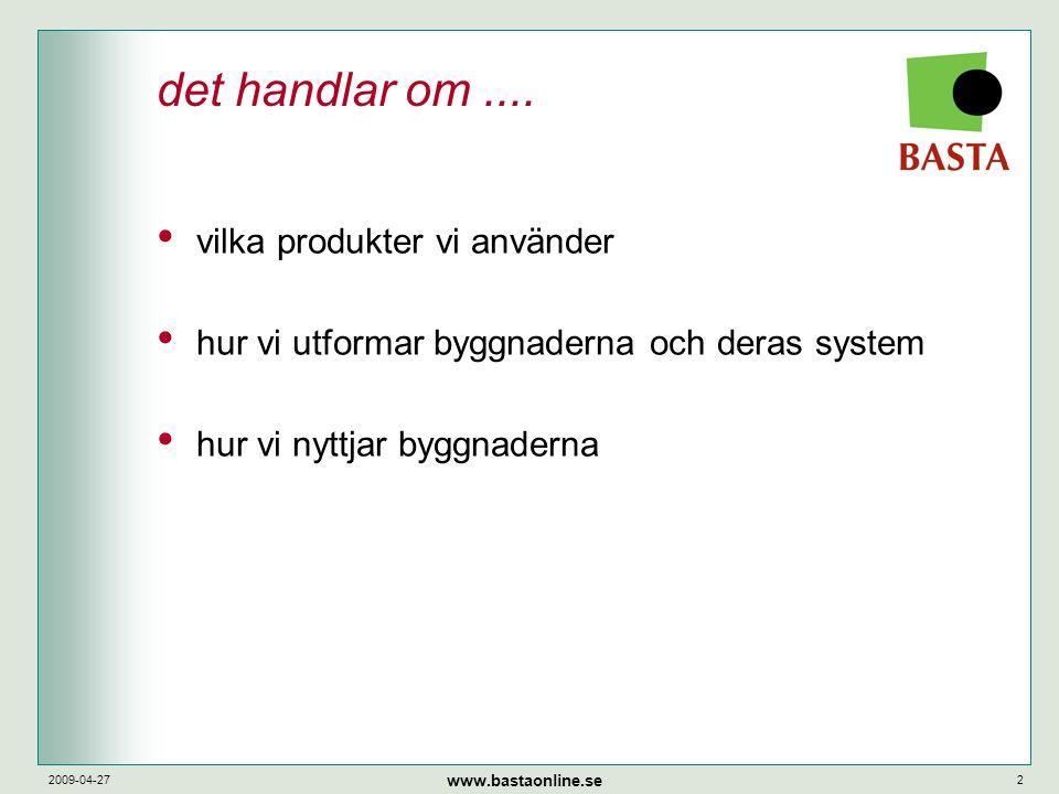 www.bastaonline.se 2009-04-272 det handlar om.... • vilka produkter vi använder • hur vi utformar byggnaderna och deras system • hur vi nyttjar byggna