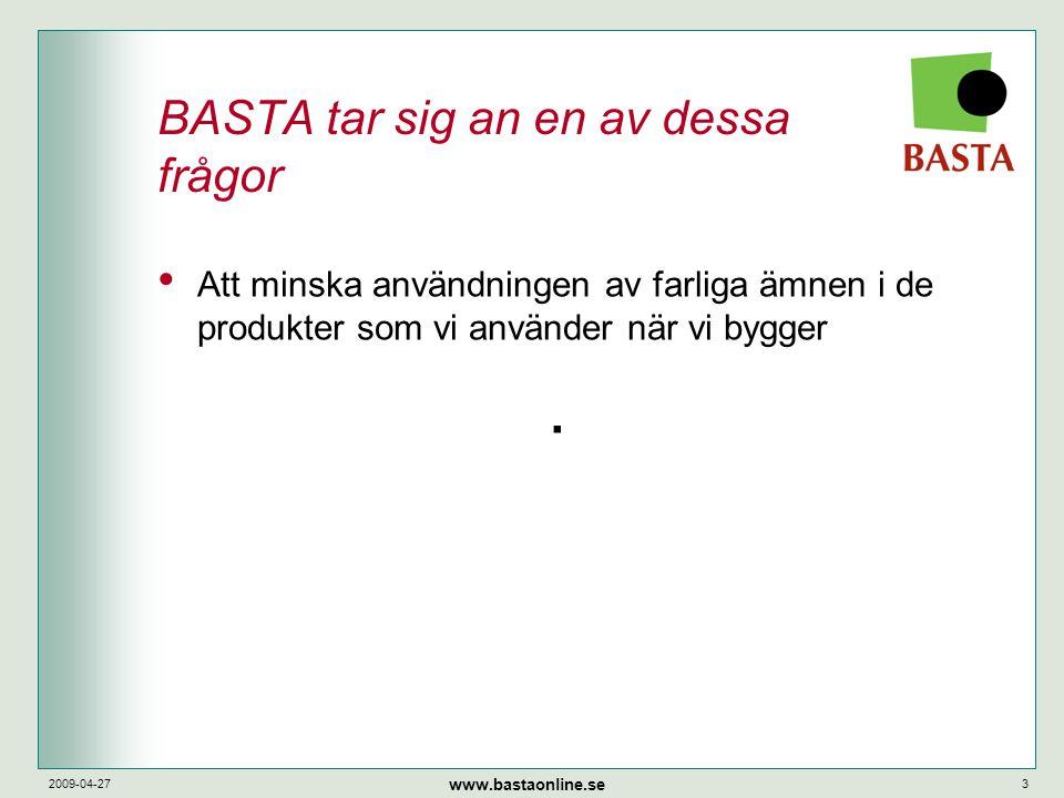 www.bastaonline.se 2009-04-273 BASTA tar sig an en av dessa frågor • Att minska användningen av farliga ämnen i de produkter som vi använder när vi bygger.
