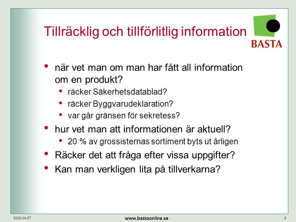 www.bastaonline.se 2009-04-278 Tillräcklig och tillförlitlig information • när vet man om man har fått all information om en produkt? • räcker Säkerhe