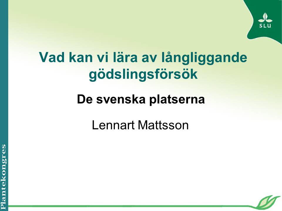 Vad kan vi lära av långliggande gödslingsförsök Lennart Mattsson De svenska platserna