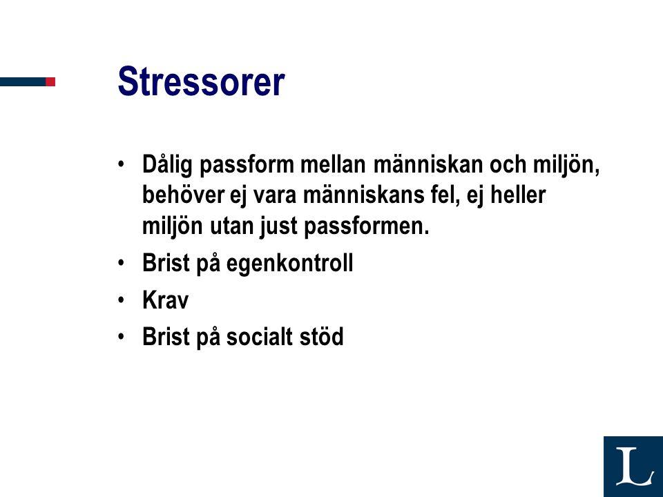 Stressorer • Dålig passform mellan människan och miljön, behöver ej vara människans fel, ej heller miljön utan just passformen. • Brist på egenkontrol