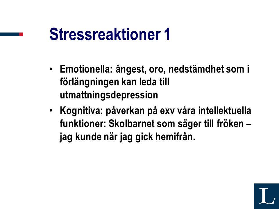 Stressreaktioner 1 • Emotionella: ångest, oro, nedstämdhet som i förlängningen kan leda till utmattningsdepression • Kognitiva: påverkan på exv våra i
