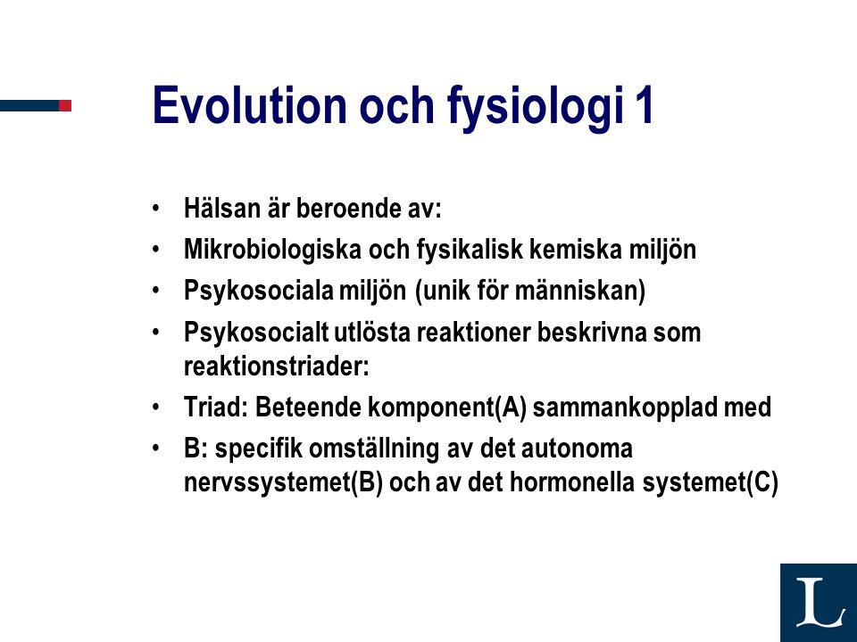 Evolution och fysiologi 1 • Hälsan är beroende av: • Mikrobiologiska och fysikalisk kemiska miljön • Psykosociala miljön (unik för människan) • Psykos