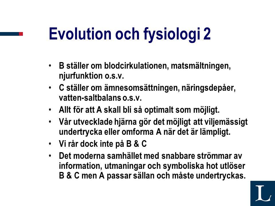 Evolution och fysiologi 2 • B ställer om blodcirkulationen, matsmältningen, njurfunktion o.s.v. • C ställer om ämnesomsättningen, näringsdepåer, vatte