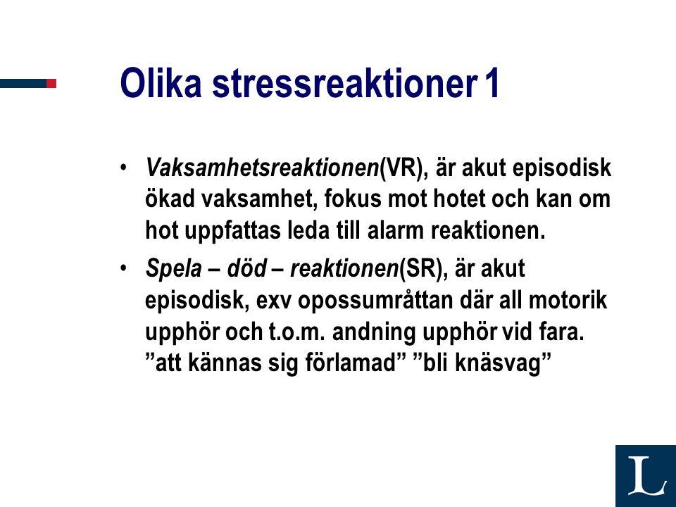 Olika stressreaktioner 1 • Vaksamhetsreaktionen (VR), är akut episodisk ökad vaksamhet, fokus mot hotet och kan om hot uppfattas leda till alarm reaktionen.