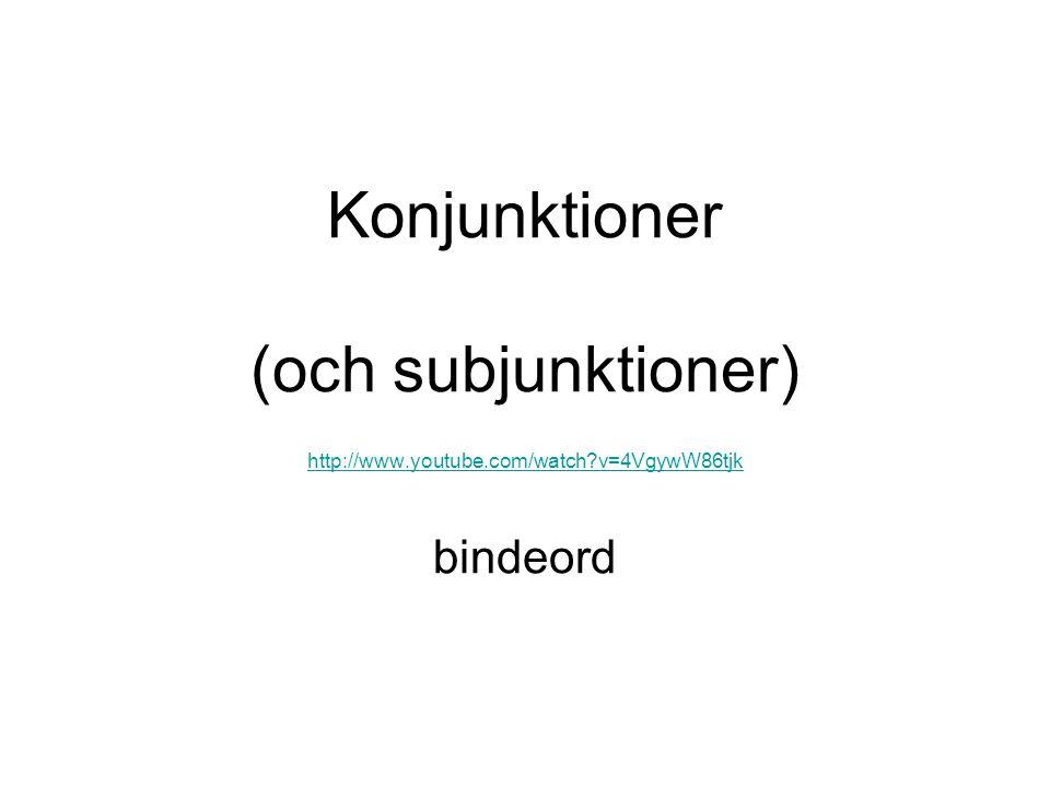 Konjunktioner •K•Kallas också samordnande (kon=sam) •B•Binder ihop ord och huvudsatser •V•Vanligast är och, eller, men, utan, ty, för •F•Falun och Göteborg har modevisningar.