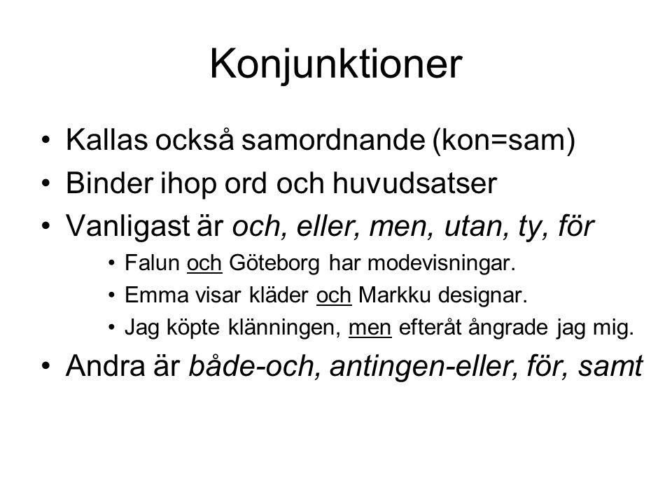 Konjunktioner •K•Kallas också samordnande (kon=sam) •B•Binder ihop ord och huvudsatser •V•Vanligast är och, eller, men, utan, ty, för •F•Falun och Göt