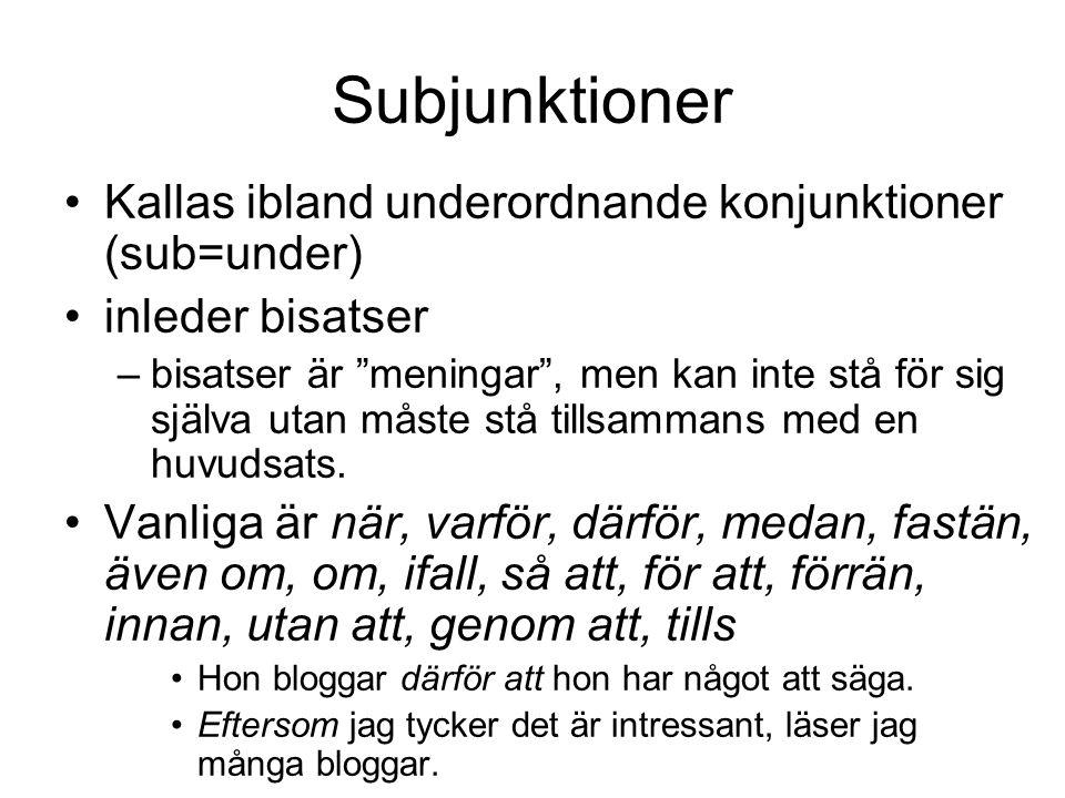"""Subjunktioner •Kallas ibland underordnande konjunktioner (sub=under) •inleder bisatser –bisatser är """"meningar"""", men kan inte stå för sig själva utan m"""