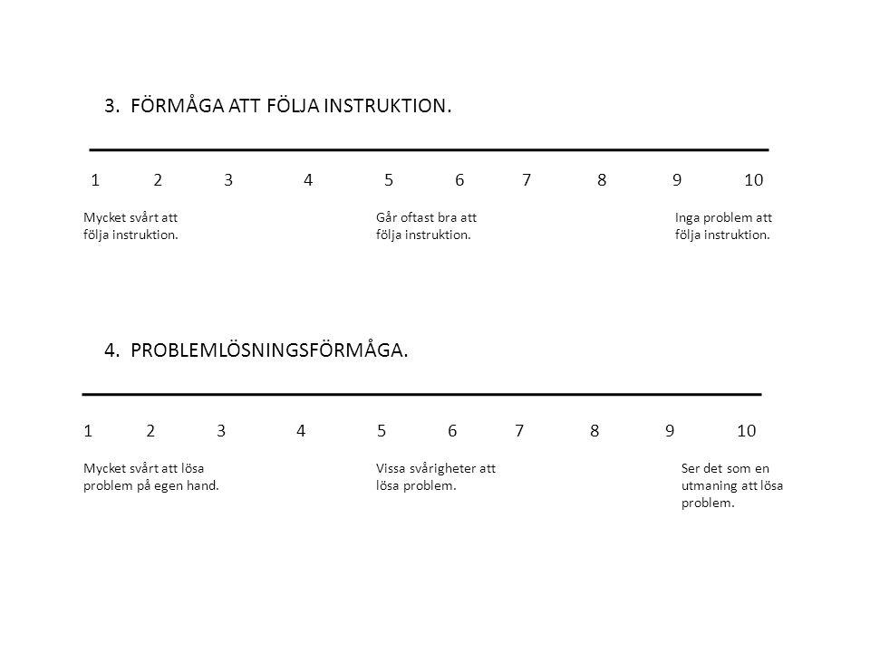 3.FÖRMÅGA ATT FÖLJA INSTRUKTION. 4. PROBLEMLÖSNINGSFÖRMÅGA.