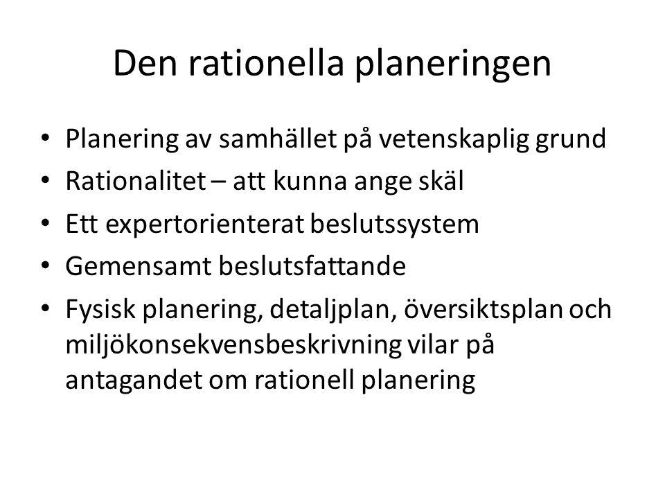 Den rationella planeringen • Planering av samhället på vetenskaplig grund • Rationalitet – att kunna ange skäl • Ett expertorienterat beslutssystem •