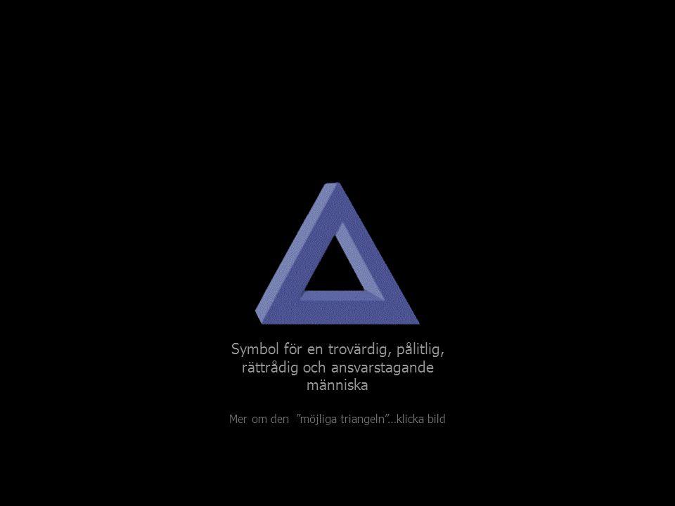Symbol för en trovärdig, pålitlig, rättrådig och ansvarstagande människa Mer om den möjliga triangeln …klicka bild