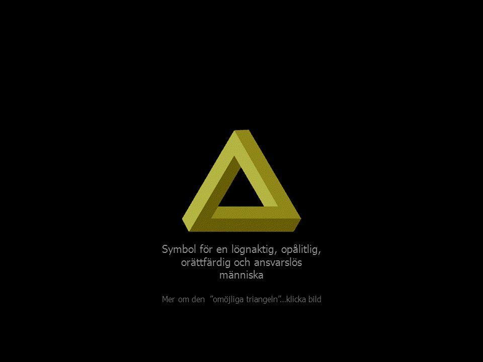 Symbol för en lögnaktig, opålitlig, orättfärdig och ansvarslös människa Mer om den omöjliga triangeln …klicka bild