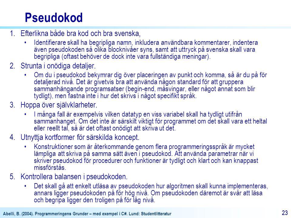 Abelli, B. (2004). Programmeringens Grunder – med exempel i C#. Lund: Studentlitteratur 23 Pseudokod 1.Efterlikna både bra kod och bra svenska, •Ident