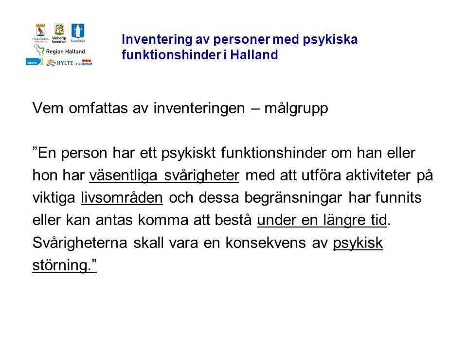 """Inventering av personer med psykiska funktionshinder i Halland Vem omfattas av inventeringen – målgrupp """"En person har ett psykiskt funktionshinder om"""
