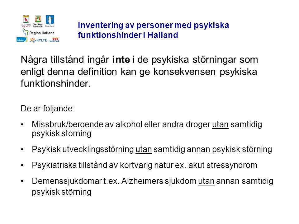 Inventering av personer med psykiska funktionshinder i Halland Några tillstånd ingår inte i de psykiska störningar som enligt denna definition kan ge