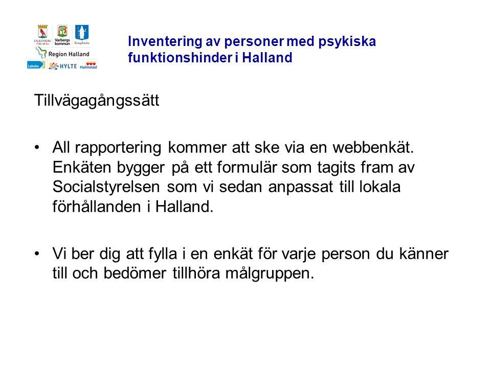 Inventering av personer med psykiska funktionshinder i Halland Tillvägagångssätt •All rapportering kommer att ske via en webbenkät. Enkäten bygger på