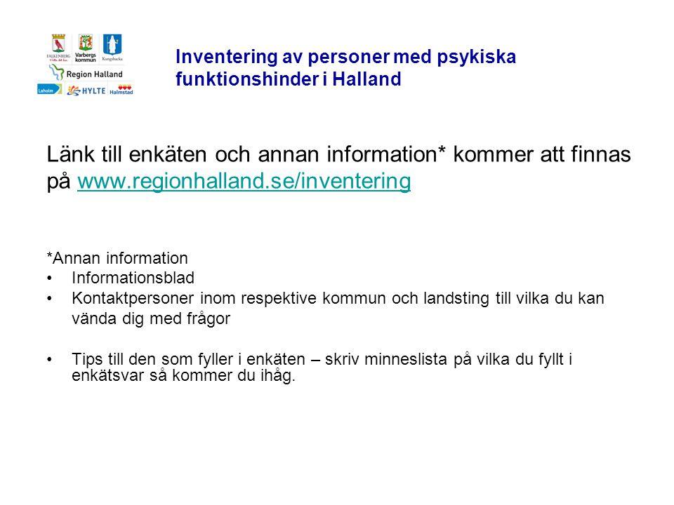 Inventering av personer med psykiska funktionshinder i Halland Länk till enkäten och annan information* kommer att finnas på www.regionhalland.se/inve