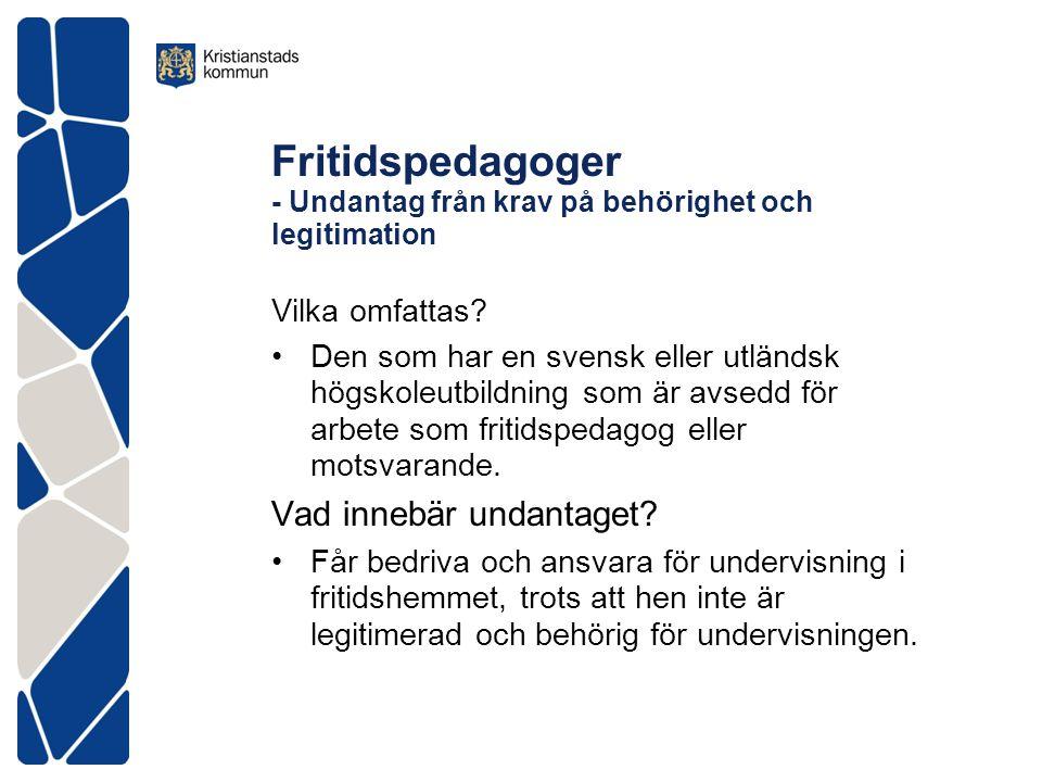 Fritidspedagoger - Undantag från krav på behörighet och legitimation Vilka omfattas? •Den som har en svensk eller utländsk högskoleutbildning som är a