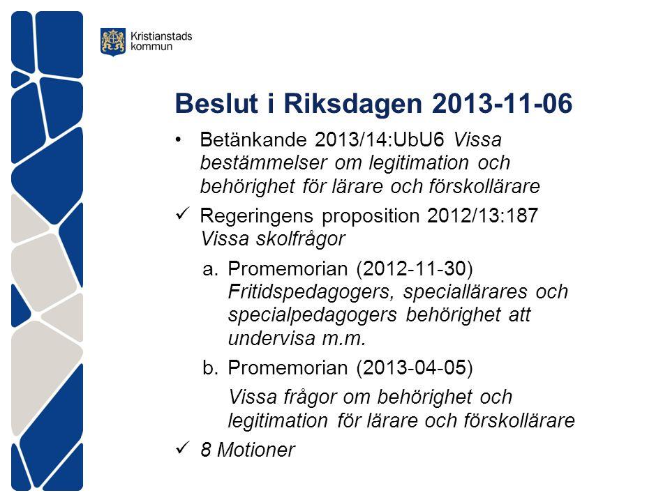 Beslut i Riksdagen 2013-11-06 •Betänkande 2013/14:UbU6 Vissa bestämmelser om legitimation och behörighet för lärare och förskollärare  Regeringens pr