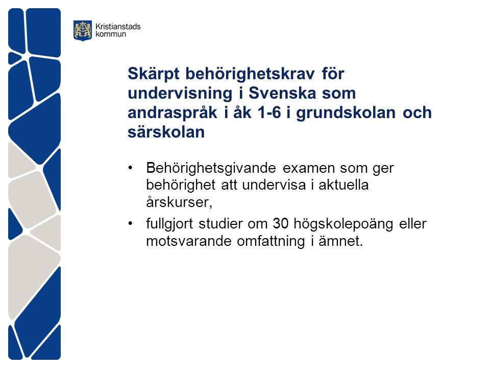 Skärpt behörighetskrav för undervisning i Svenska som andraspråk i åk 1-6 i grundskolan och särskolan •Behörighetsgivande examen som ger behörighet at