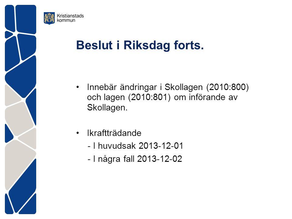 Beslut i Riksdag forts. •Innebär ändringar i Skollagen (2010:800) och lagen (2010:801) om införande av Skollagen. •Ikraftträdande - I huvudsak 2013-12