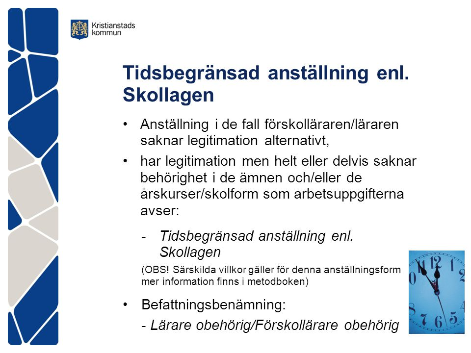 Tidsbegränsad anställning enl. Skollagen •Anställning i de fall förskolläraren/läraren saknar legitimation alternativt, •har legitimation men helt ell