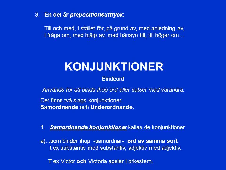 PREPOSITIONER Betecknar ett föremåls förhållande till ett annat… Prepositioner ställs före substantiv, pronomen och verb i infinitiv (med ordet -att- före): T ex på eftermiddagen i Sverige till honom i stället för att fly 1.