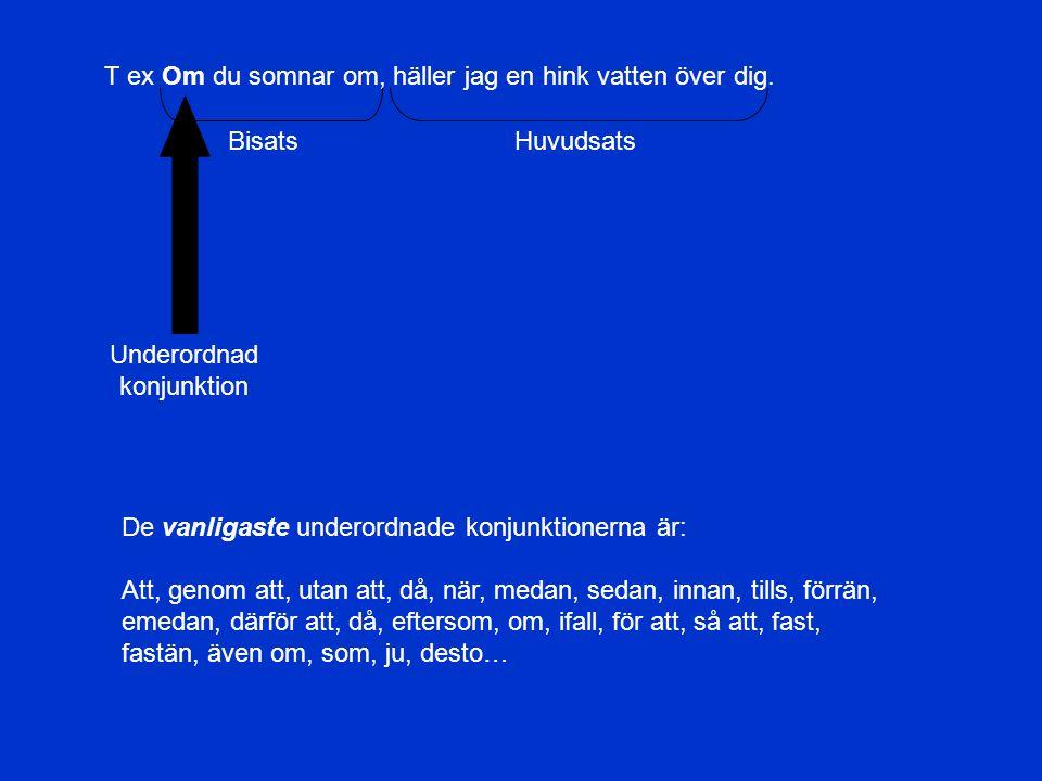b)…som binder ihop satser av samma sort (huvudsats med huvudsats eller huvudsats med bisats).