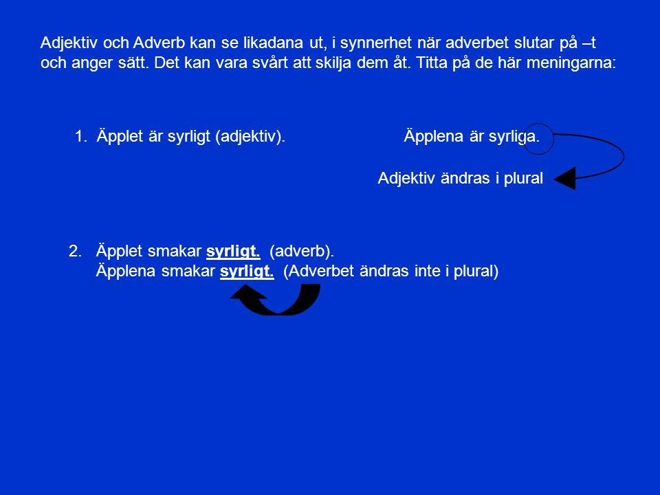 ADVERB Är bestämningar till – hör nära ihop med – Verb, adjektiv eller annat adverb.