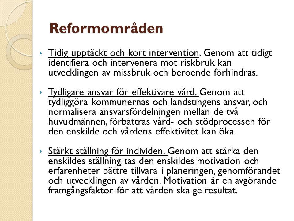 Reformområden • Tidig upptäckt och kort intervention. Genom att tidigt identifiera och intervenera mot riskbruk kan utvecklingen av missbruk och beroe