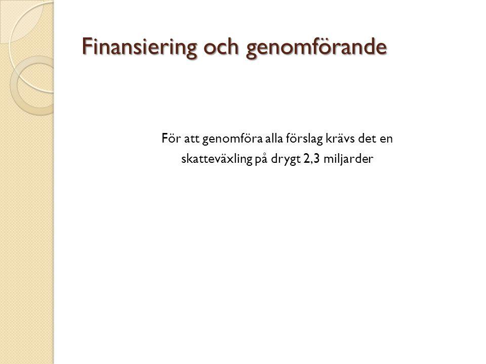 Finansiering och genomförande För att genomföra alla förslag krävs det en skatteväxling på drygt 2,3 miljarder