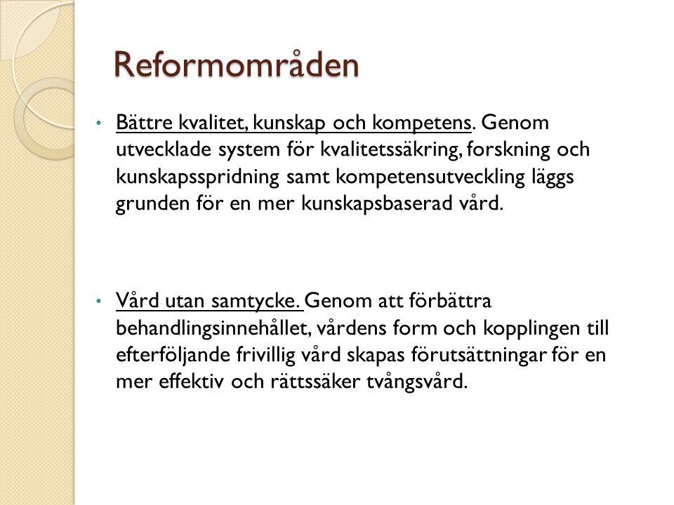 Reformområden • Bättre kvalitet, kunskap och kompetens. Genom utvecklade system för kvalitetssäkring, forskning och kunskapsspridning samt kompetensut