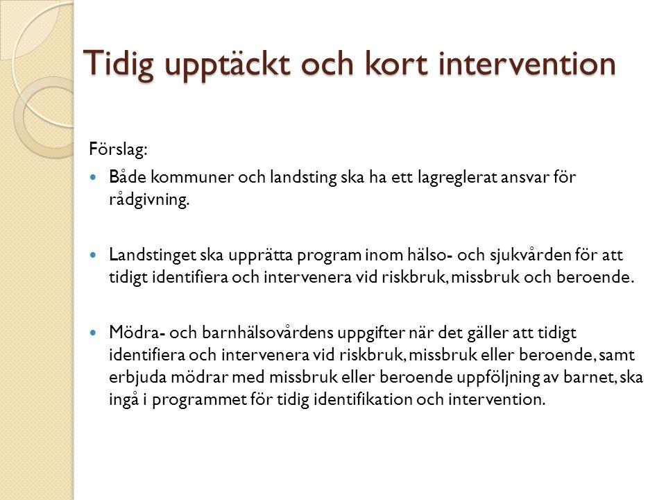 Tidig upptäckt och kort intervention Förslag:  Både kommuner och landsting ska ha ett lagreglerat ansvar för rådgivning.