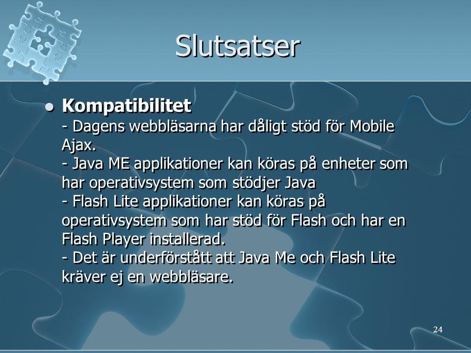 Förslag till vidareforskning  Mobila webbläsare  Säkerheten i Mobile Ajax  Jämförande studie: JavaFX Mobile, Flash Lite och Mobile Ajax.