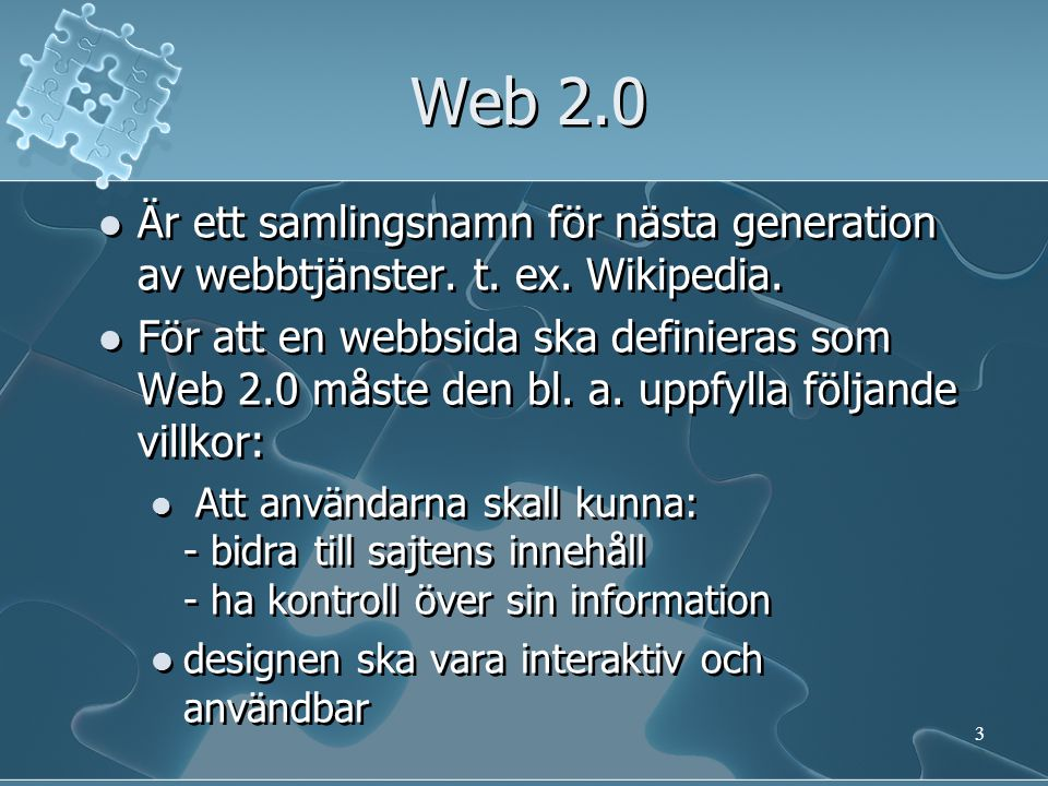 Web 2.0 principer Webben som plattform Utnyttja kollektiv intelligens Data är nästa Intel Inside Slutet på mjukvarula nseringscy kel Lättviktspro grammering s-modeller Program varan ligger ovanför enhetens nivå Rik användaru pplevelse Tim O'Reilly sju grundläggande principer för Web 2.0 är: • Tjänster på Webben istället för de traditionella applikationer.
