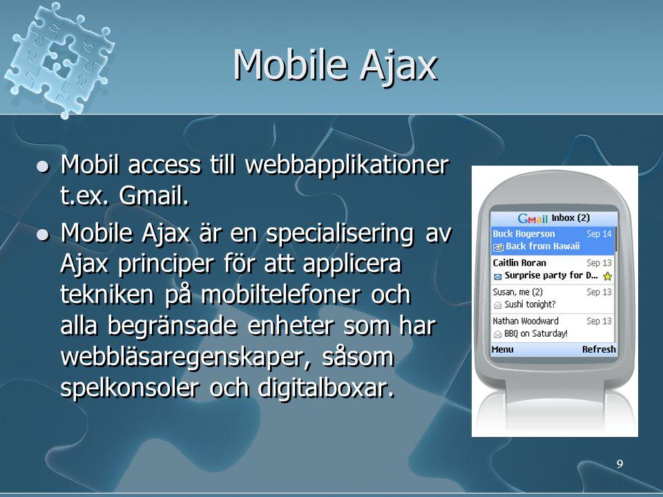 Mobile Ajax teknologier  Mobile Ajax uppsättningsteknologier skiljer i stort sett inte så mycket från teknologierna som används vid standard Ajax-utveckling.