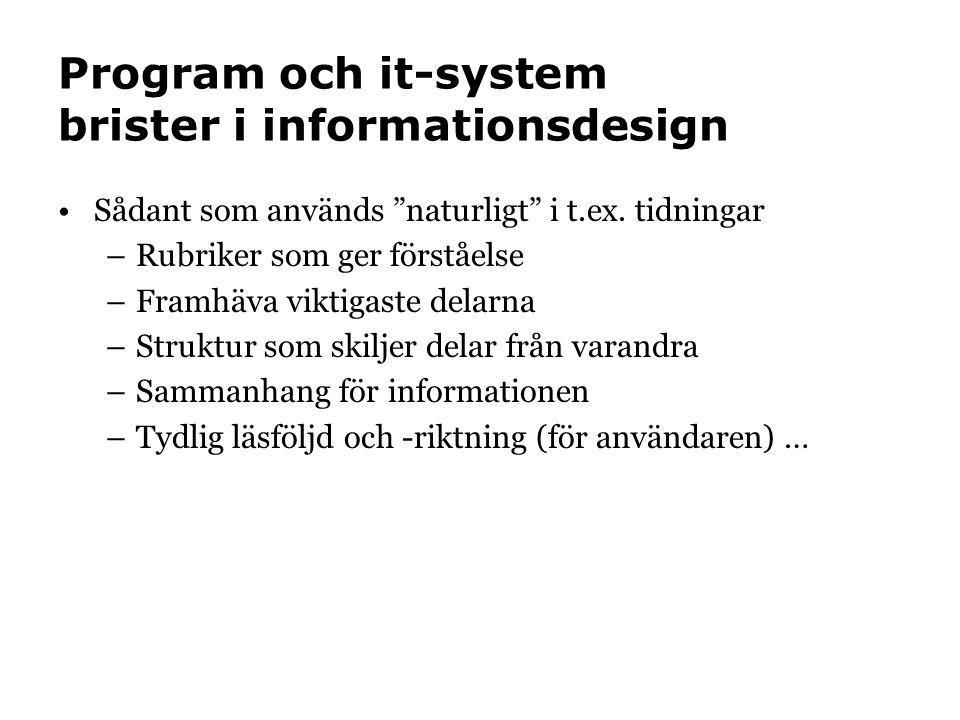 """Program och it-system brister i informationsdesign •Sådant som används """"naturligt"""" i t.ex. tidningar –Rubriker som ger förståelse –Framhäva viktigaste"""