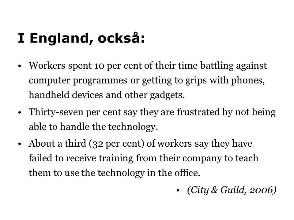I England, också: •Workers spent 10 per cent of their time battling against computer programmes or getting to grips with phones, handheld devices and other gadgets.