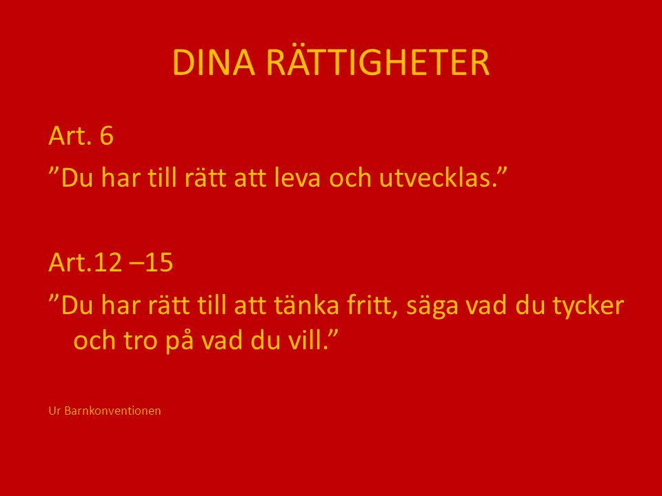 """DINA RÄTTIGHETER Art. 6 """"Du har till rätt att leva och utvecklas."""" Art.12 –15 """"Du har rätt till att tänka fritt, säga vad du tycker och tro på vad du"""