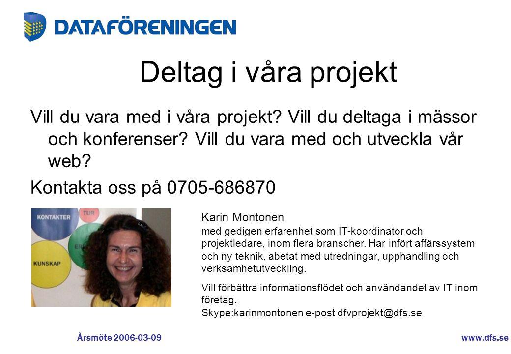 www.dfs.se Årsmöte 2006-03-09 Deltag i våra projekt Vill du vara med i våra projekt? Vill du deltaga i mässor och konferenser? Vill du vara med och ut