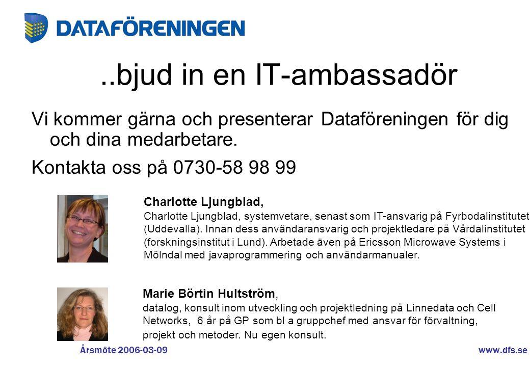 www.dfs.se Årsmöte 2006-03-09..bjud in en IT-ambassadör Vi kommer gärna och presenterar Dataföreningen för dig och dina medarbetare. Kontakta oss på 0