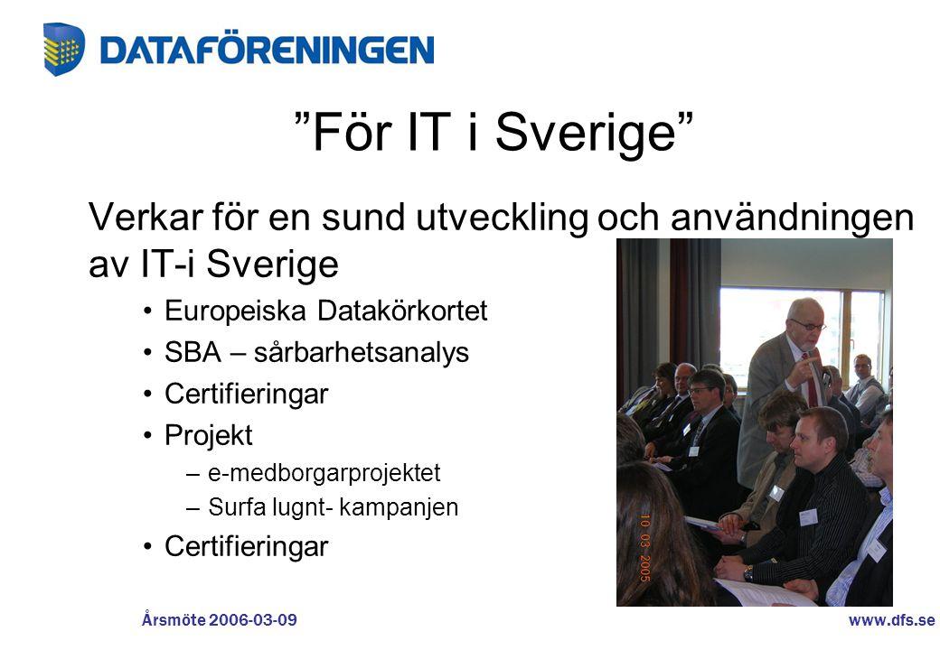 """www.dfs.se Årsmöte 2006-03-09 """"För IT i Sverige"""" Verkar för en sund utveckling och användningen av IT-i Sverige •Europeiska Datakörkortet •SBA – sårba"""