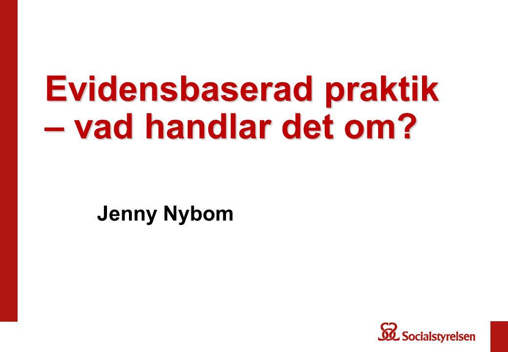 Evidensbaserad praktik – vad handlar det om? Jenny Nybom