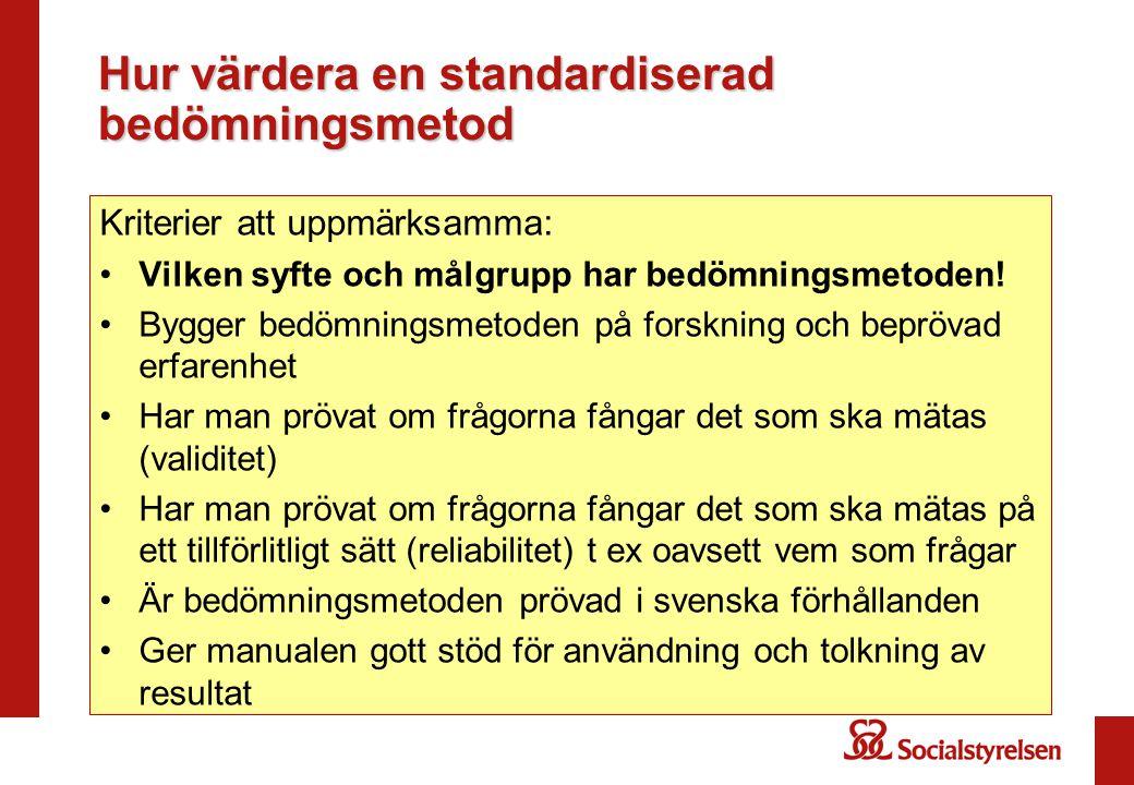 Hur värdera en standardiserad bedömningsmetod Kriterier att uppmärksamma: •Vilken syfte och målgrupp har bedömningsmetoden! •Bygger bedömningsmetoden