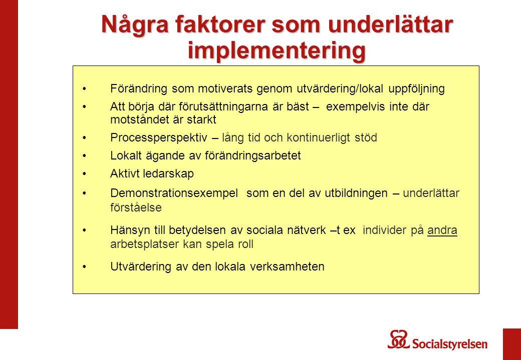 Några faktorer som underlättar implementering •Förändring som motiverats genom utvärdering/lokal uppföljning •Att börja där förutsättningarna är bäst